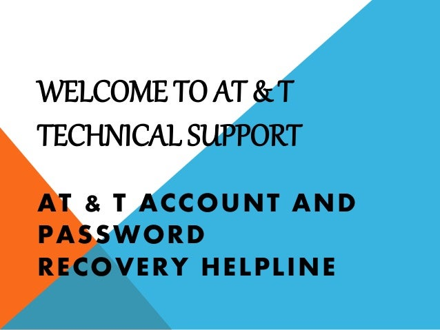 WELCOME TO AT & T TECHNICAL SUPPORT AT & T ACCOUNT AND PASSWORD RECOVERY HELPLINE