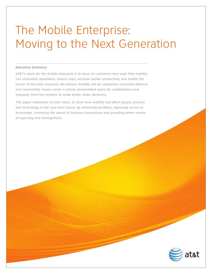 The Mobile Enterprise:Moving to the Next GenerationExecutive SummaryAT&T's vision for the mobile enterprise is to show its...