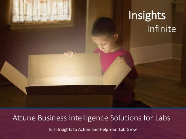 Insights Infinite Turn Insights to Action and Help Your Lab Grow Attune Business Intelligence Solutions for Labs