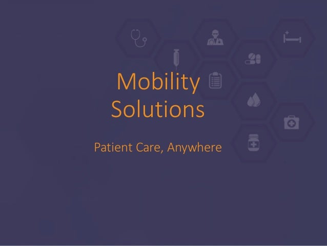 Mobility Solutions Patient Care, Anywhere