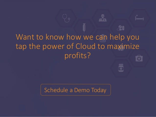 Want to know how we can help you tap the power of Cloud to maximize profits? Schedule a Demo Today