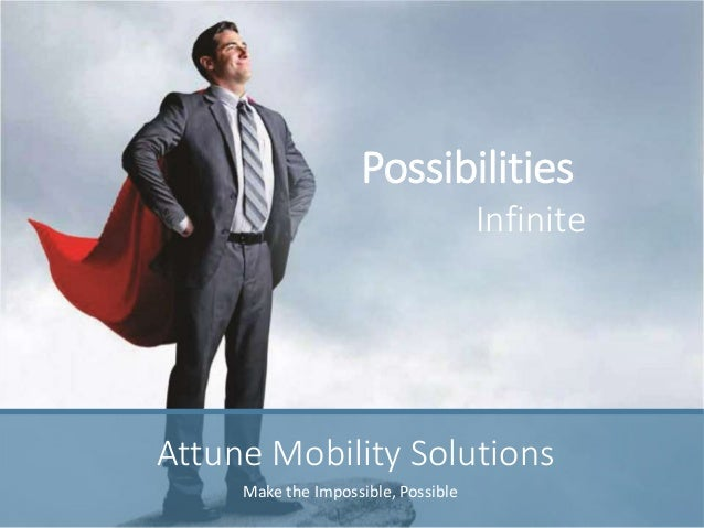 Possibilities Infinite Make the Impossible, Possible Attune Mobility Solutions