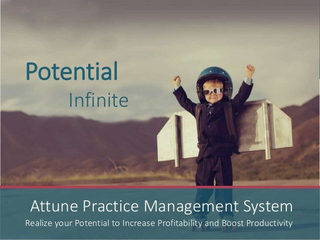 Potential Infinite Realize your Potential to Increase Profitability and Boost Productivity Attune Practice Management Syst...