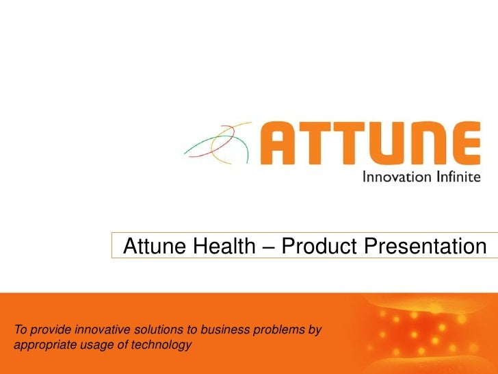 Attune Health – Product PresentationTo provide innovative solutions to business problems byappropriate usage of technology