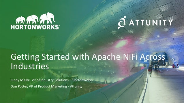 1 © Hortonworks Inc. 2011–2018. All rights reserved Getting Started with Apache NiFi Across Industries Cindy Maike, VP of ...