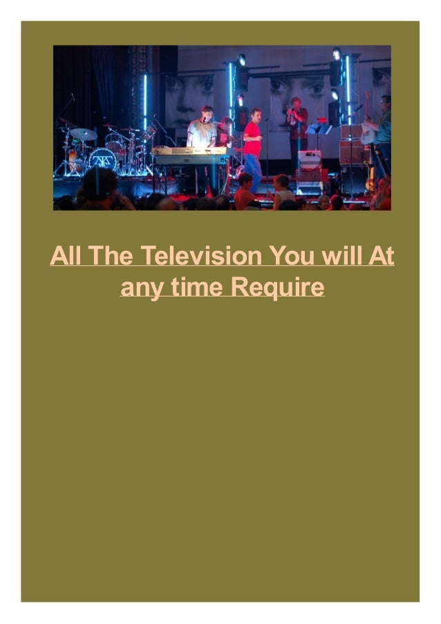 All The Television You will At any time Require