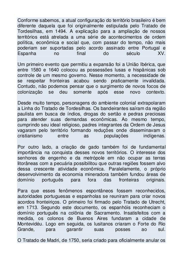 Conforme sabemos, a atual configuração do território brasileiro é bem diferente daquela que foi originalmente estipulada p...