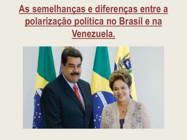 As semelhanças e diferenças entre a polarização política no Brasil e na Venezuela.