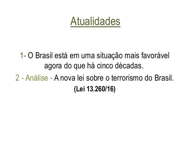 Atualidades 1- O Brasil está em uma situação mais favorável agora do que há cinco décadas. 2 - Análise - A nova lei sobre ...