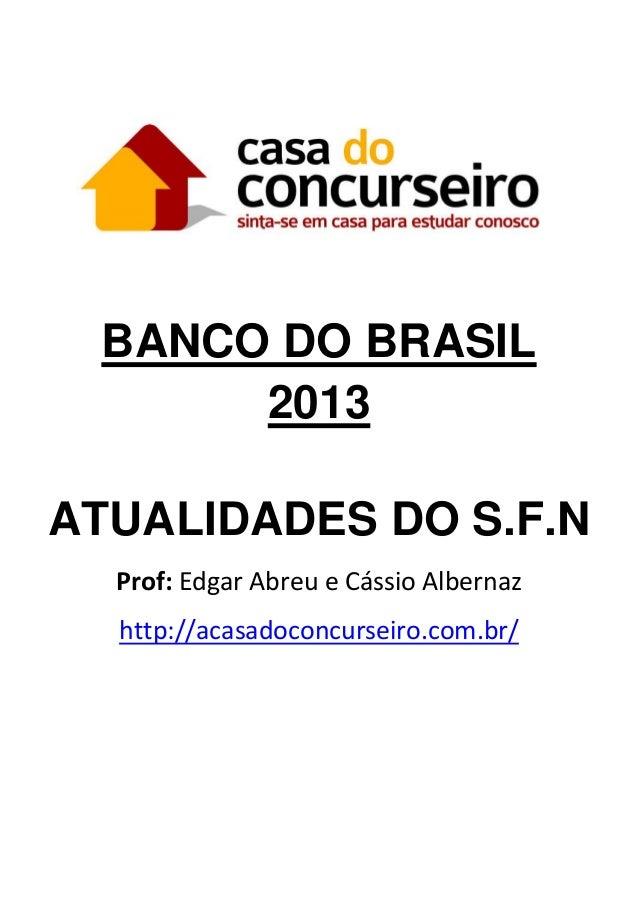 BANCO DO BRASIL2013ATUALIDADES DO S.F.NProf: Edgar Abreu e Cássio Albernazhttp://acasadoconcurseiro.com.br/
