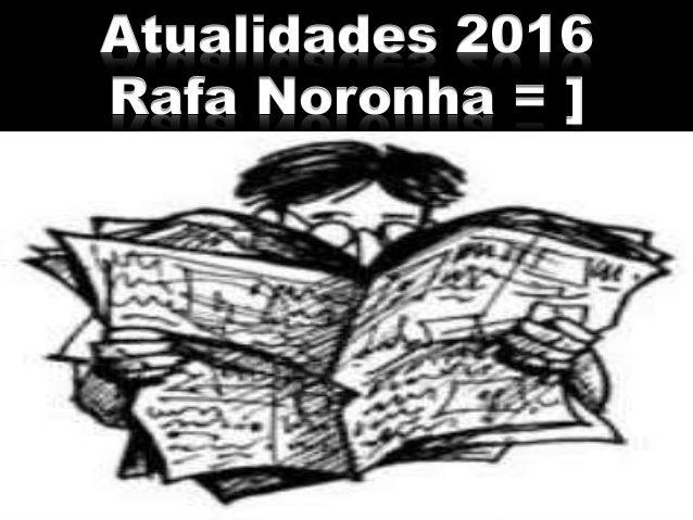 Atualidades 2016 Rafa Noronha = ]