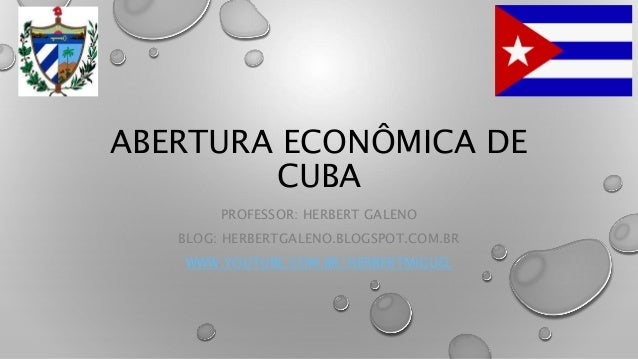 ABERTURA ECONÔMICA DE CUBA PROFESSOR: HERBERT GALENO BLOG: HERBERTGALENO.BLOGSPOT.COM.BR WWW.YOUTUBE.COM.BR/HERBERTMIGUEL