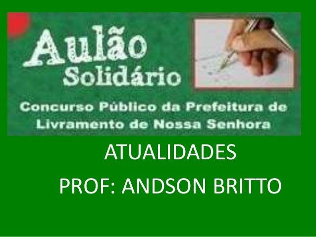 ATUALIDADES PROF: ANDSON BRITTO