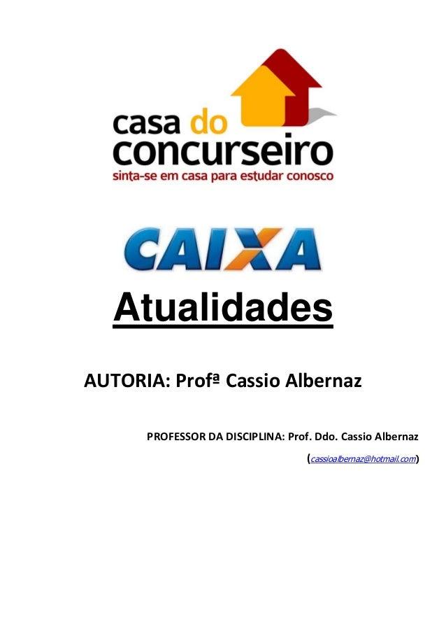 Atualidades AUTORIA: Profª Cassio Albernaz PROFESSOR DA DISCIPLINA: Prof. Ddo. Cassio Albernaz (cassioalbernaz@hotmail.com...
