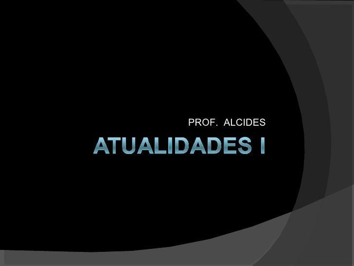 PROF.  ALCIDES