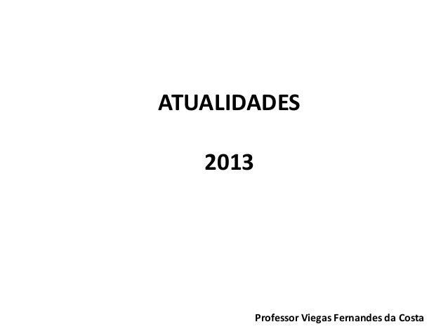 ATUALIDADES 2013  Professor Viegas Fernandes da Costa