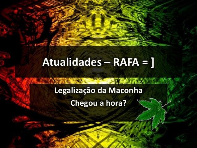 Atualidades – RAFA = ]  Legalização da Maconha  Chegou a hora?