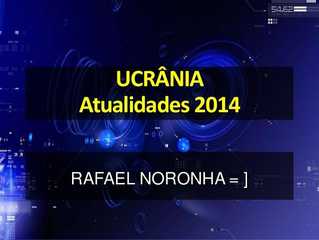 UCRÂNIA Atualidades 2014 RAFAEL NORONHA = ]