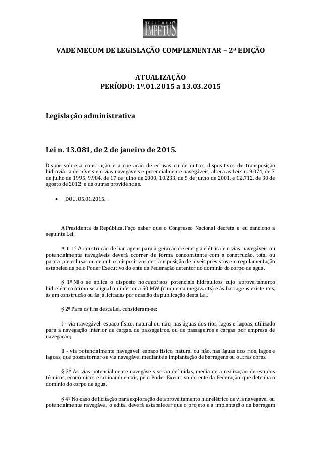 VADE MECUM DE LEGISLAÇÃO COMPLEMENTAR – 2ª EDIÇÃO ATUALIZAÇÃO PERÍODO: 1º.01.2015 a 13.03.2015 Legislação administrativa L...