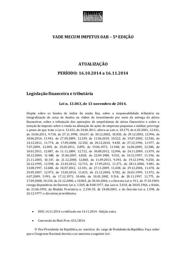 VADE MECUM IMPETUS 0AB – 5ª EDIÇÃO ATUALIZAÇÃO PERÍODO: 16.10.2014 a 16.11.2014 Legislação financeira e tributária Lei n. ...