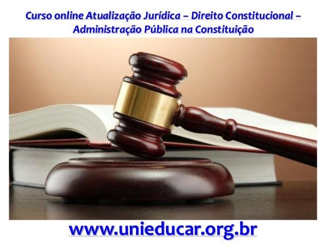 Curso online Atualização Jurídica – Direito Constitucional – Administração Pública na Constituição www.unieducar.org.br