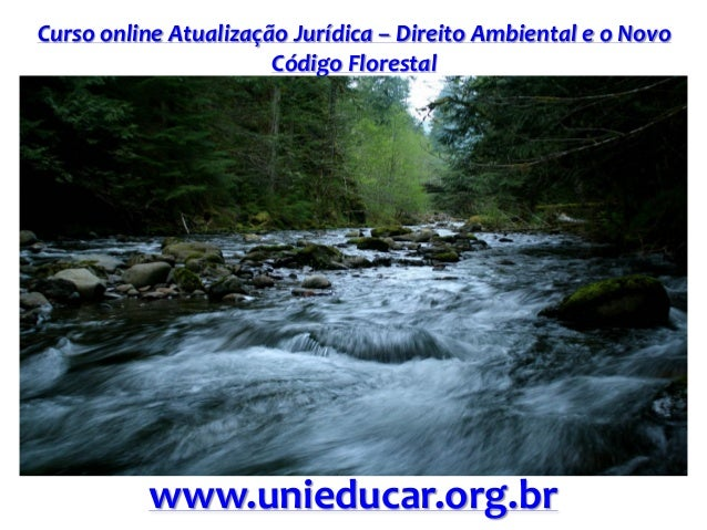 Curso online Atualização Jurídica – Direito Ambiental e o Novo Código Florestal www.unieducar.org.br