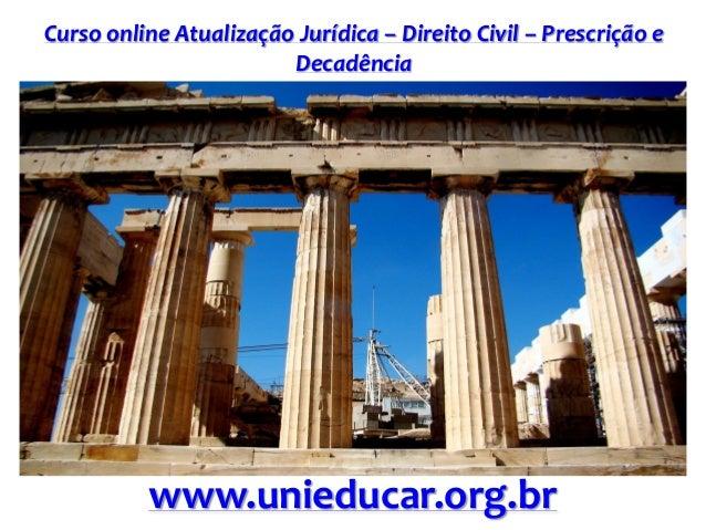 Curso online Atualização Jurídica – Direito Civil – Prescrição e Decadência www.unieducar.org.br