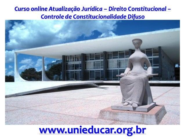 Curso online Atualização Jurídica – Direito Constitucional – Controle de Constitucionalidade Difuso www.unieducar.org.br