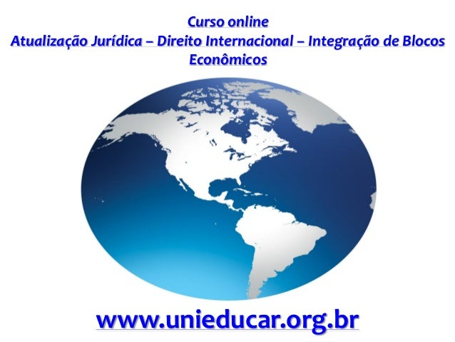 Curso online Atualização Jurídica – Direito Internacional – Integração de Blocos Econômicos www.unieducar.org.br