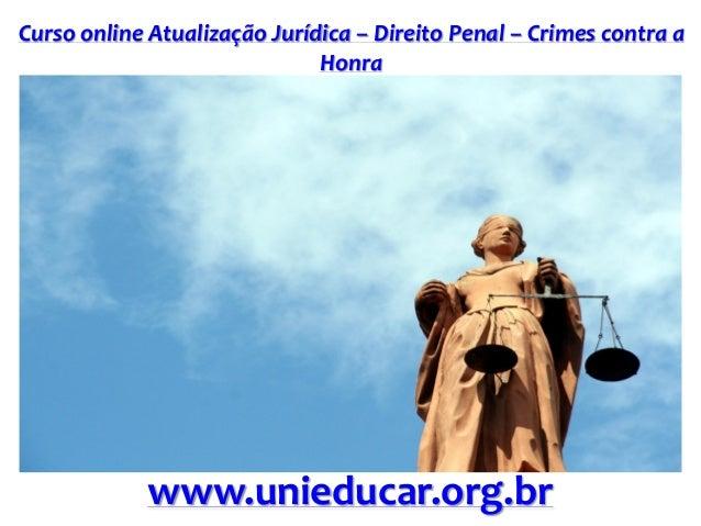 Curso online Atualização Jurídica – Direito Penal – Crimes contra a Honra www.unieducar.org.br