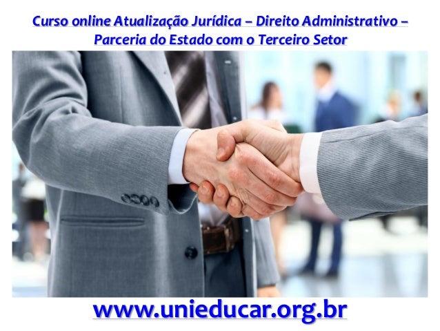 Curso online Atualização Jurídica – Direito Administrativo – Parceria do Estado com o Terceiro Setor www.unieducar.org.br