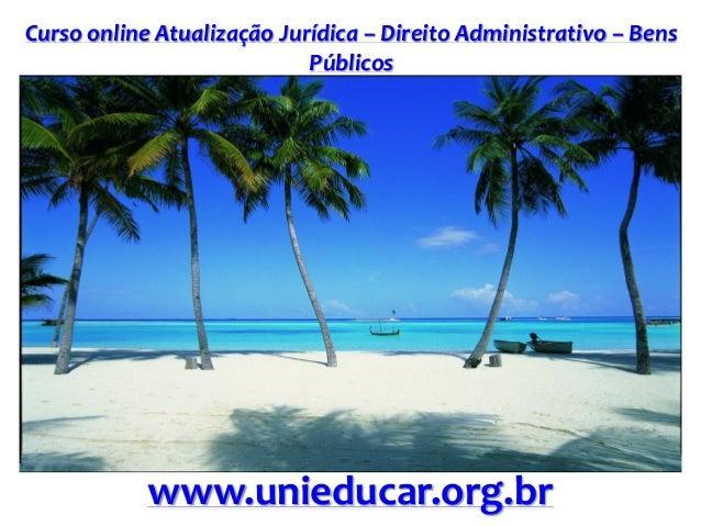 Curso online Atualização Jurídica – Direito Administrativo – Bens Públicos www.unieducar.org.br