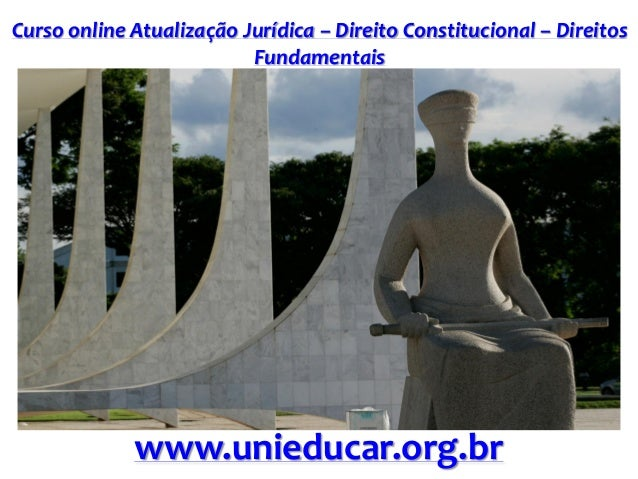 Curso online Atualização Jurídica – Direito Constitucional – Direitos Fundamentais www.unieducar.org.br