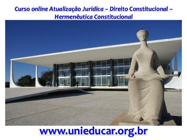 Curso online Atualização Jurídica – Direito Constitucional – Hermenêutica Constitucional www.unieducar.org.br