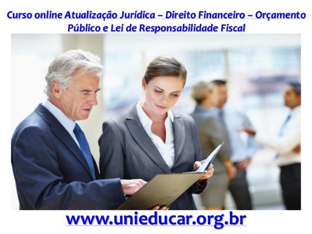 Curso online Atualização Jurídica – Direito Financeiro – Orçamento Público e Lei de Responsabilidade Fiscal www.unieducar....