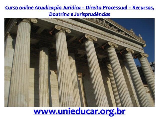 Curso online Atualização Jurídica – Direito Processual – Recursos, Doutrina e Jurisprudências www.unieducar.org.br