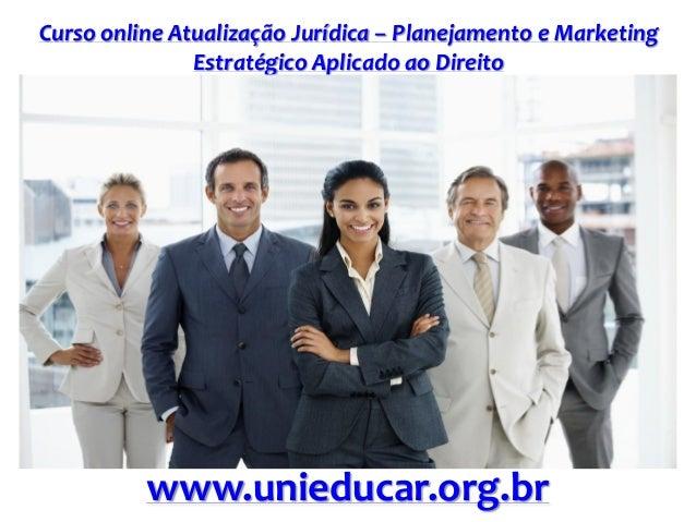 Curso online Atualização Jurídica – Planejamento e Marketing Estratégico Aplicado ao Direito www.unieducar.org.br