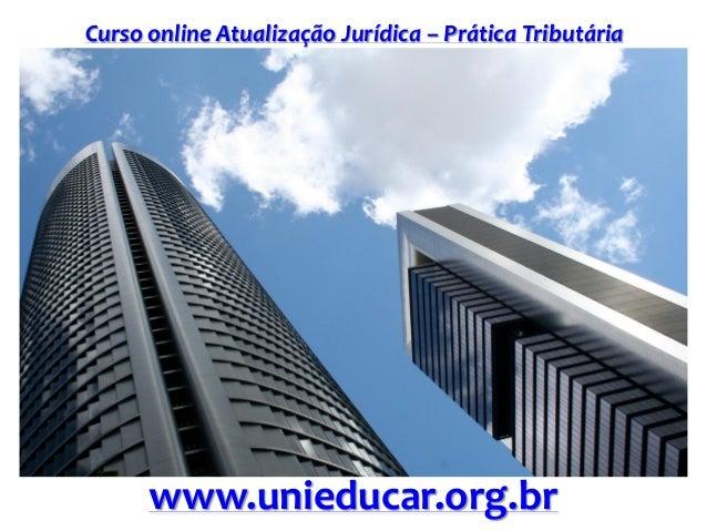 Curso online Atualização Jurídica – Prática Tributária www.unieducar.org.br