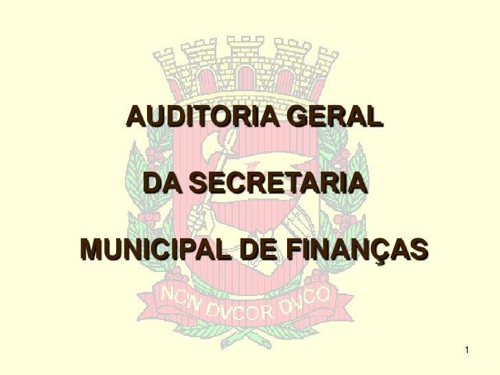 AUDITORIA GERAL     DA SECRETARIA  MUNICIPAL DE FINANÇAS                           1