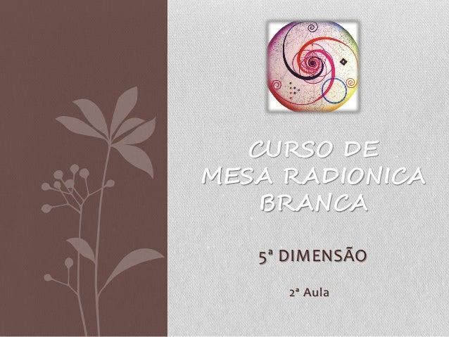 5ª DIMENSÃO CURSO DE MESA RADIONICA BRANCA 2ª Aula