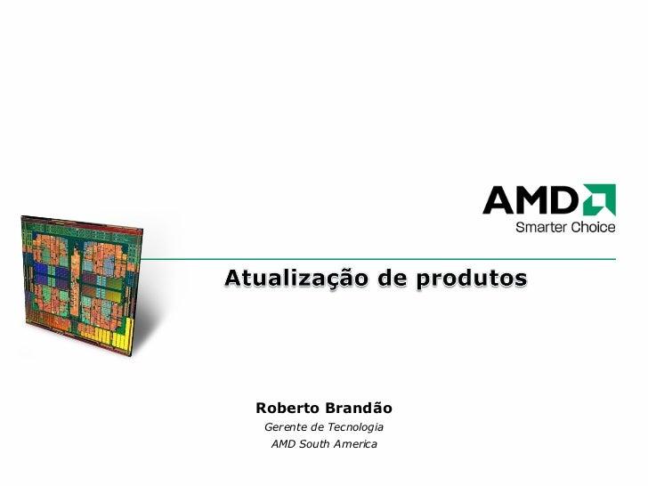 Roberto Brandão Gerente de Tecnologia AMD South America