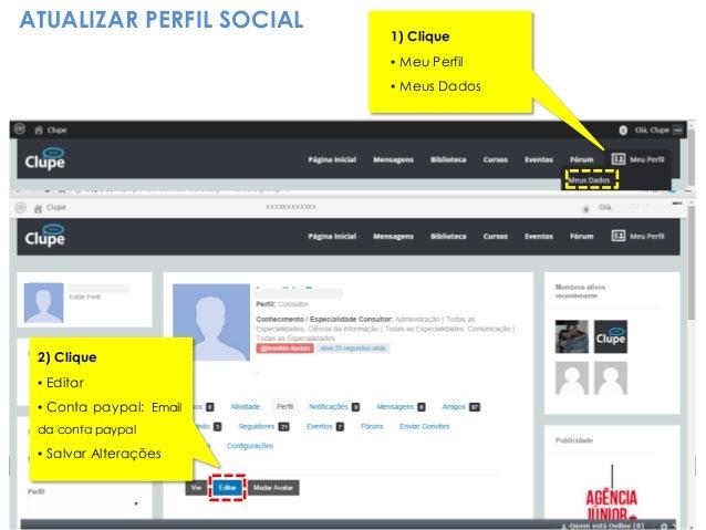ATUALIZAR PERFIL SOCIAL 1) Clique ▪ Meu Perfil ▪ Meus Dados 2) Clique ▪ Editar ▪ Conta paypal: Email da conta paypal ▪ Sal...