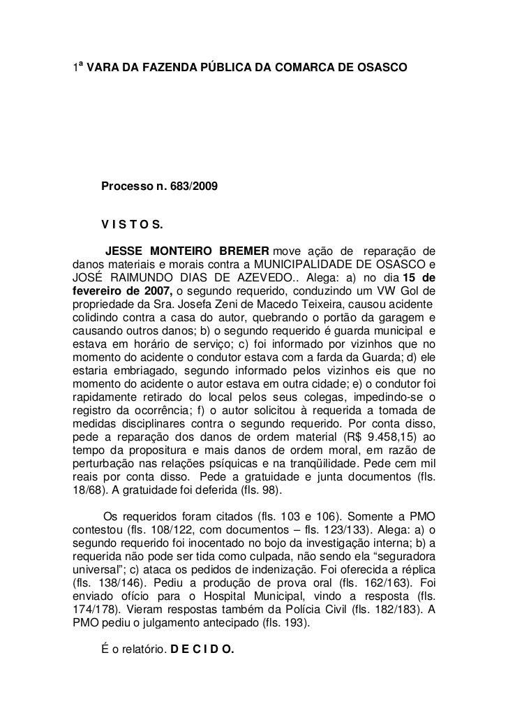 1a VARA DA FAZENDA PÚBLICA DA COMARCA DE OSASCO     Processo n. 683/2009     V I S T O S.       JESSE MONTEIRO BREMER move...