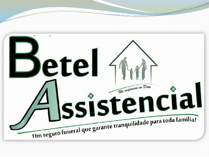 Quem somosA Betel Assistencial é uma empresa deprestação de serviços pós vida que oferecesegurança e tranqüilidade a seus ...