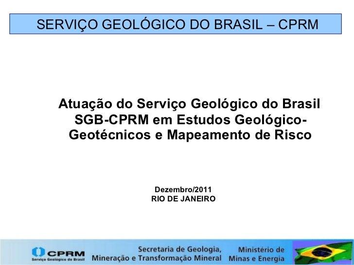 Atuação do Serviço Geológico do Brasil SGB-CPRM em Estudos Geológico-Geotécnicos e Mapeamento de Risco SERVIÇO GEOLÓGICO D...