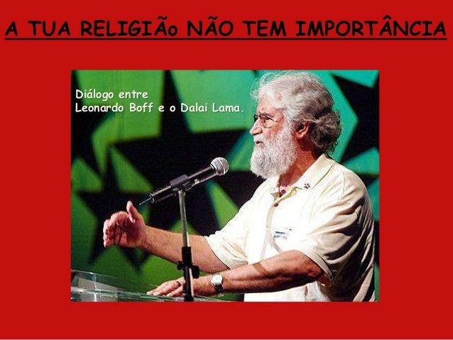 A TUA RELIGIÃo NÃO TEM IMPORTÂNCIA Diálogo entre Leonardo Boff e o Dalai Lama.
