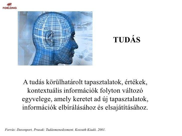 TUDÁS               A tudás körülhatárolt tapasztalatok, értékek,             kontextuális információk folyton változó    ...