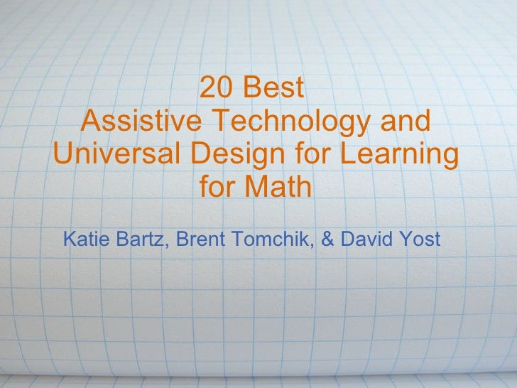20 Best  Assistive Technology and Universal Design for Learning for Math Katie Bartz, Brent Tomchik, & David Yost