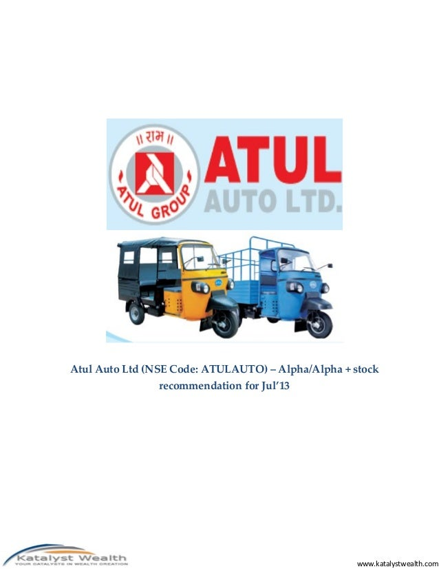 Atul Auto Ltd (NSE Code: ATULAUTO) – Alpha/Alpha + stock recommendation for Jul'13  www.katalystwealth.com