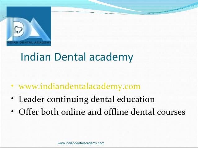www.indiandentalacademy.com Indian Dental academy • www.indiandentalacademy.com • Leader continuing dental education • Off...